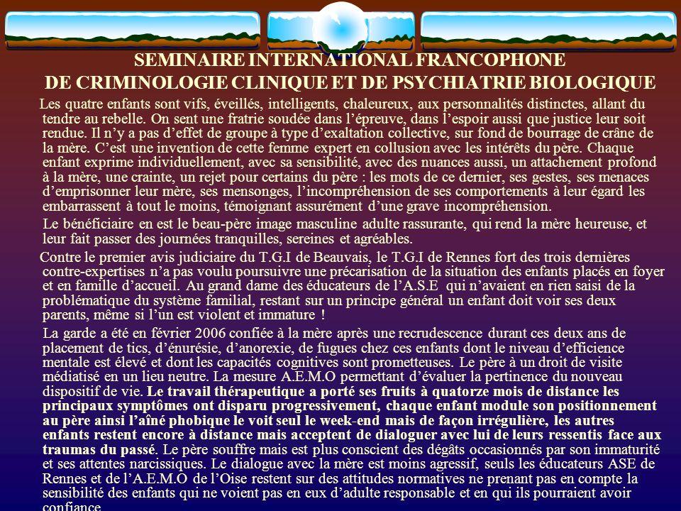 SEMINAIRE INTERNATIONAL FRANCOPHONE DE CRIMINOLOGIE CLINIQUE ET DE PSYCHIATRIE BIOLOGIQUE Les quatre enfants sont vifs, éveillés, intelligents, chaleu