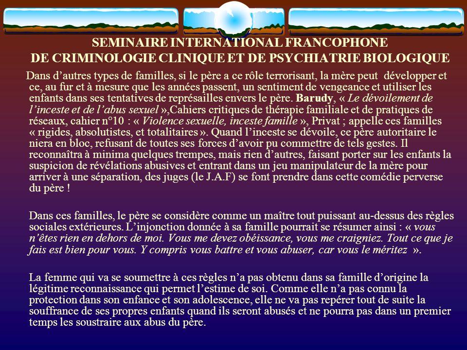 SEMINAIRE INTERNATIONAL FRANCOPHONE DE CRIMINOLOGIE CLINIQUE ET DE PSYCHIATRIE BIOLOGIQUE Dans dautres types de familles, si le père a ce rôle terrori