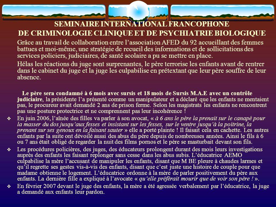 SEMINAIRE INTERNATIONAL FRANCOPHONE DE CRIMINOLOGIE CLINIQUE ET DE PSYCHIATRIE BIOLOGIQUE Grâce au travail de collaboration entre lassociation AFED du