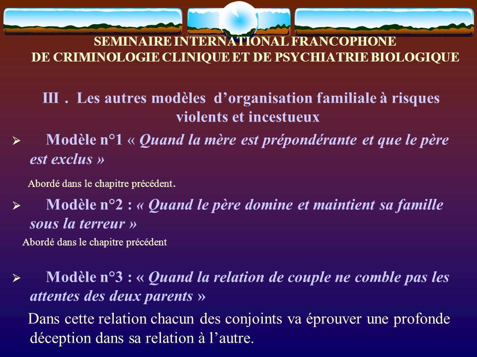 SEMINAIRE INTERNATIONAL FRANCOPHONE DE CRIMINOLOGIE CLINIQUE ET DE PSYCHIATRIE BIOLOGIQUE III. Les autres modèles dorganisation familiale à risques vi