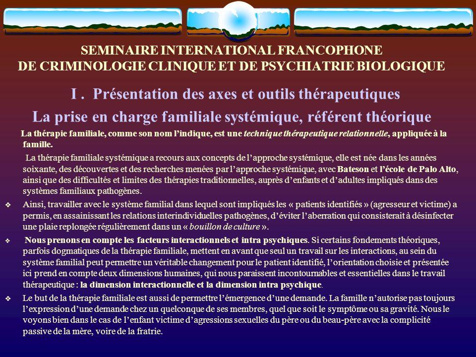 SEMINAIRE INTERNATIONAL FRANCOPHONE DE CRIMINOLOGIE CLINIQUE ET DE PSYCHIATRIE BIOLOGIQUE I. Présentation des axes et outils thérapeutiques La prise e
