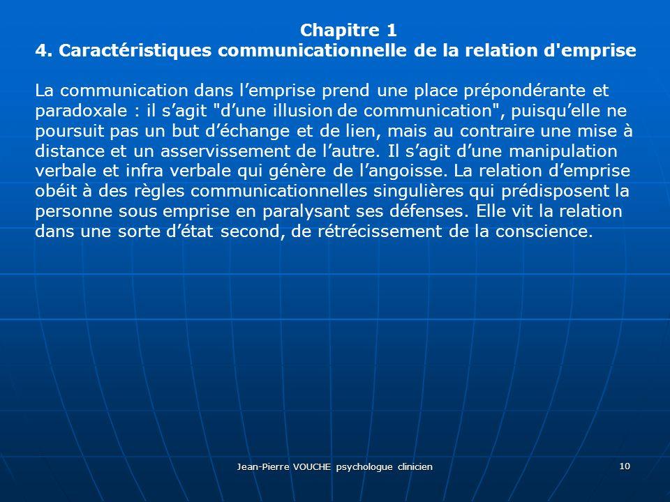 Jean-Pierre VOUCHE psychologue clinicien 10 Chapitre 1 4. Caractéristiques communicationnelle de la relation d'emprise La communication dans lemprise