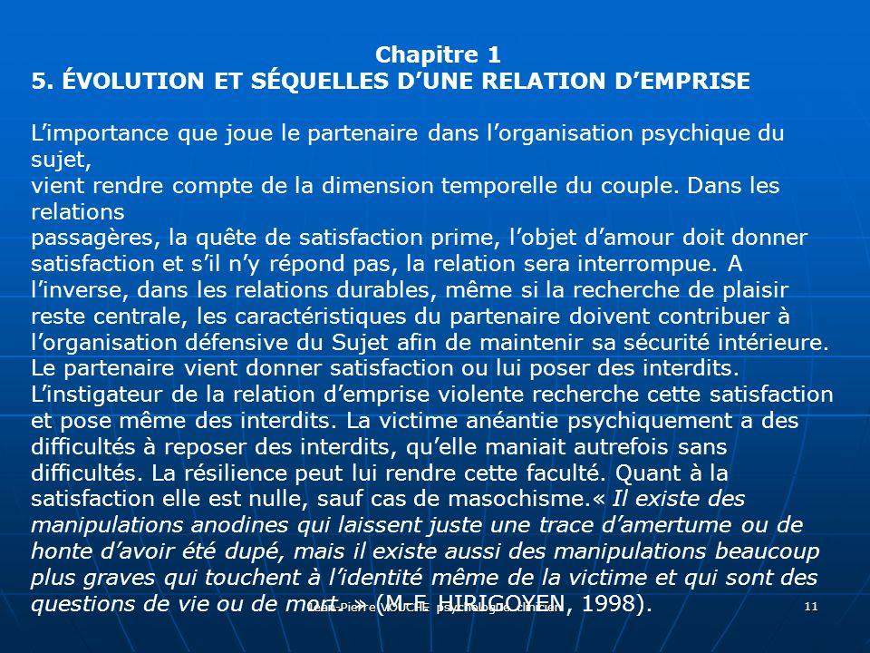 Jean-Pierre VOUCHE psychologue clinicien 11 Chapitre 1 5. ÉVOLUTION ET SÉQUELLES DUNE RELATION DEMPRISE Limportance que joue le partenaire dans lorgan