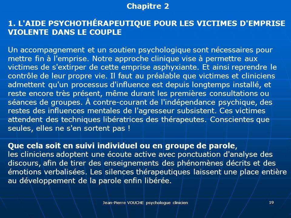Jean-Pierre VOUCHE psychologue clinicien 19 Chapitre 2 1. L'AIDE PSYCHOTHÉRAPEUTIQUE POUR LES VICTIMES D'EMPRISE VIOLENTE DANS LE COUPLE Un accompagne