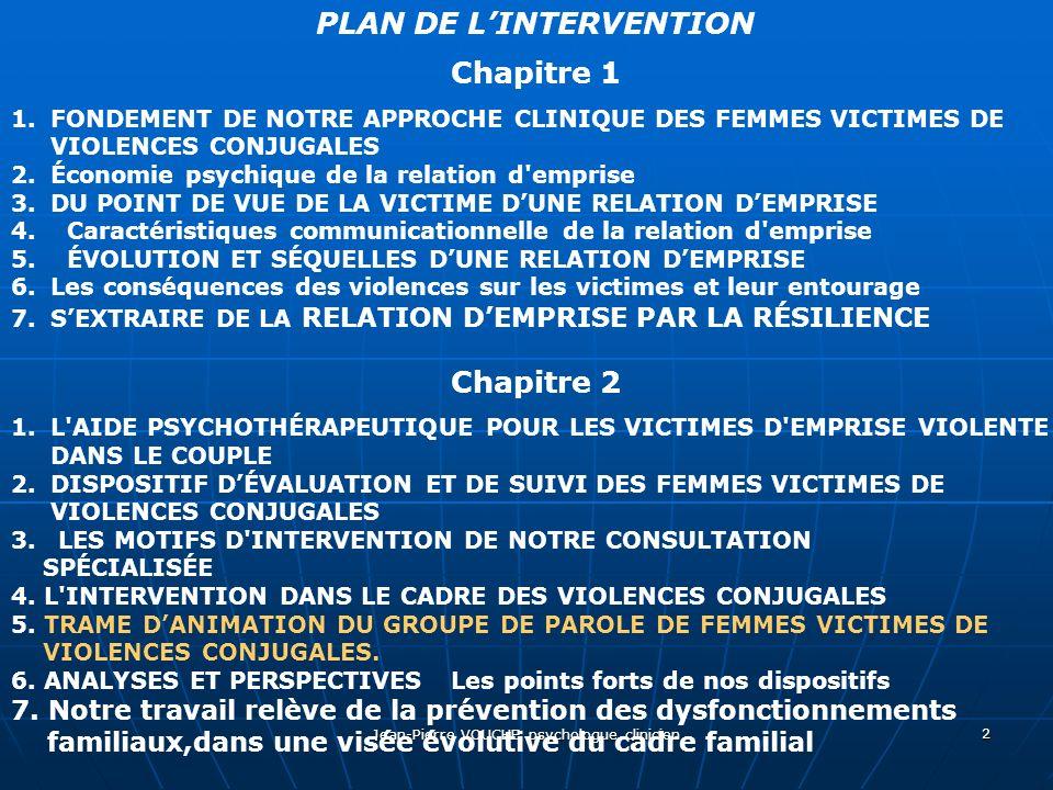 Jean-Pierre VOUCHE psychologue clinicien 2 PLAN DE LINTERVENTION Chapitre 1 1.FONDEMENT DE NOTRE APPROCHE CLINIQUE DES FEMMES VICTIMES DE VIOLENCES CO
