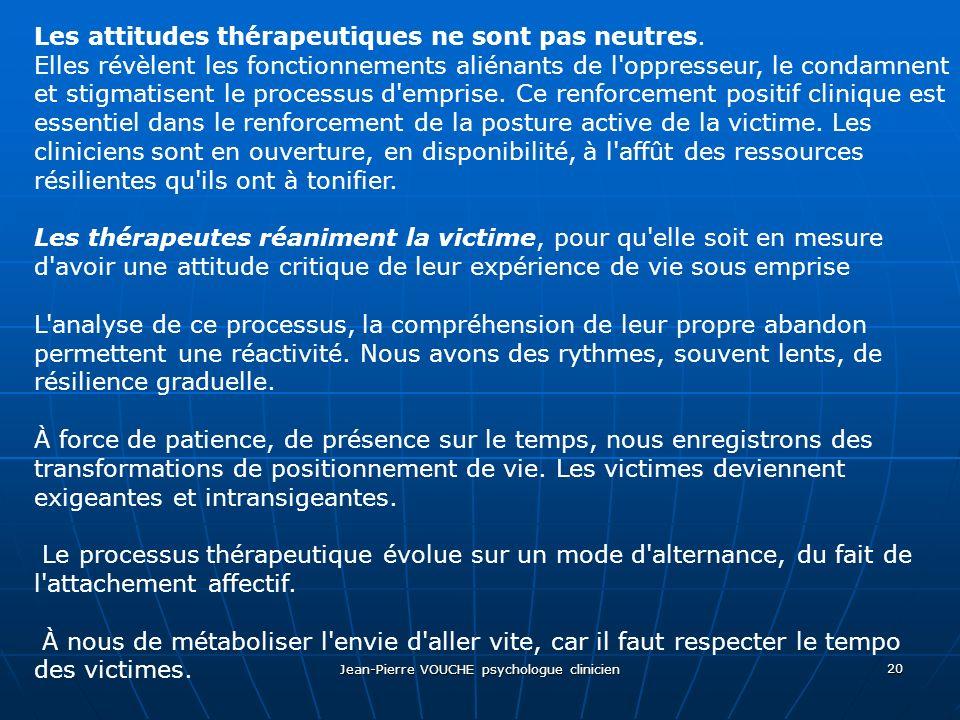 Jean-Pierre VOUCHE psychologue clinicien 20 Les attitudes thérapeutiques ne sont pas neutres. Elles révèlent les fonctionnements aliénants de l'oppres