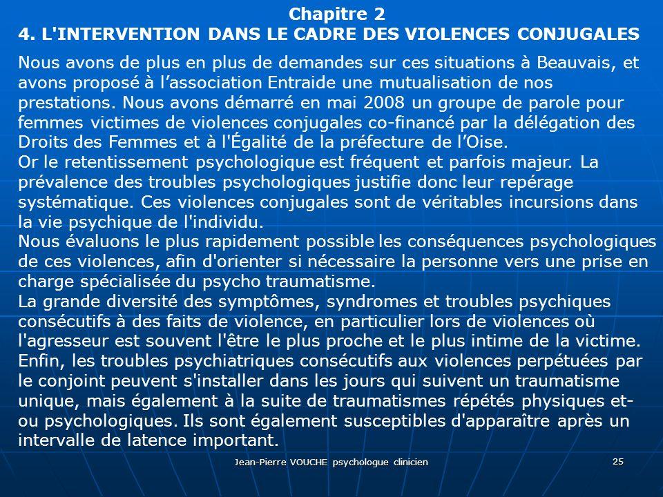 Jean-Pierre VOUCHE psychologue clinicien 25 Chapitre 2 4. L'INTERVENTION DANS LE CADRE DES VIOLENCES CONJUGALES Nous avons de plus en plus de demandes