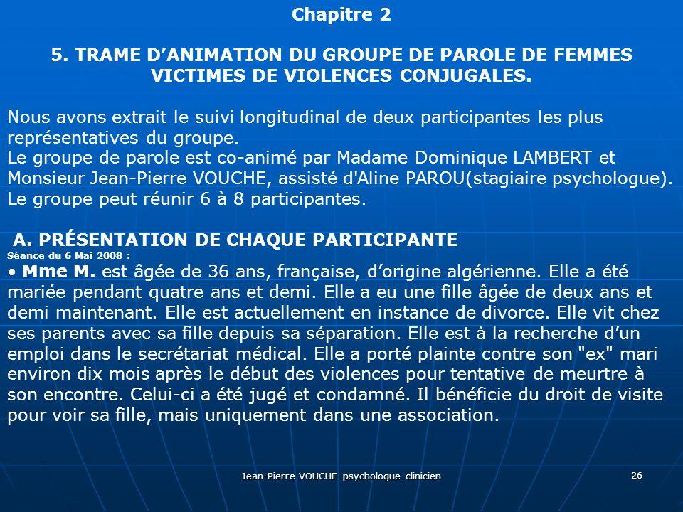 Jean-Pierre VOUCHE psychologue clinicien 26 Chapitre 2 5. TRAME DANIMATION DU GROUPE DE PAROLE DE FEMMES VICTIMES DE VIOLENCES CONJUGALES. Nous avons