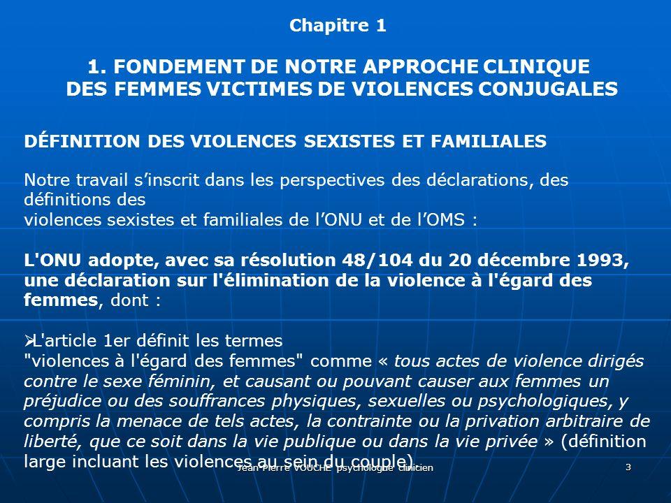 Jean-Pierre VOUCHE psychologue clinicien 3 Chapitre 1 1. FONDEMENT DE NOTRE APPROCHE CLINIQUE DES FEMMES VICTIMES DE VIOLENCES CONJUGALES DÉFINITION D
