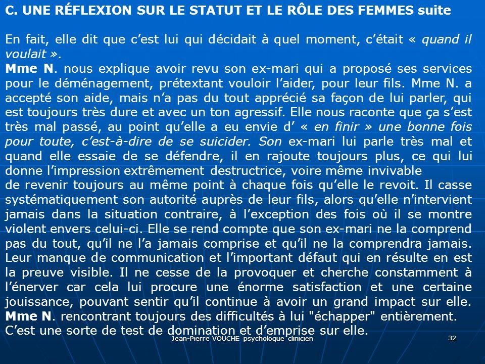 Jean-Pierre VOUCHE psychologue clinicien 32 C. UNE RÉFLEXION SUR LE STATUT ET LE RÔLE DES FEMMES suite En fait, elle dit que cest lui qui décidait à q