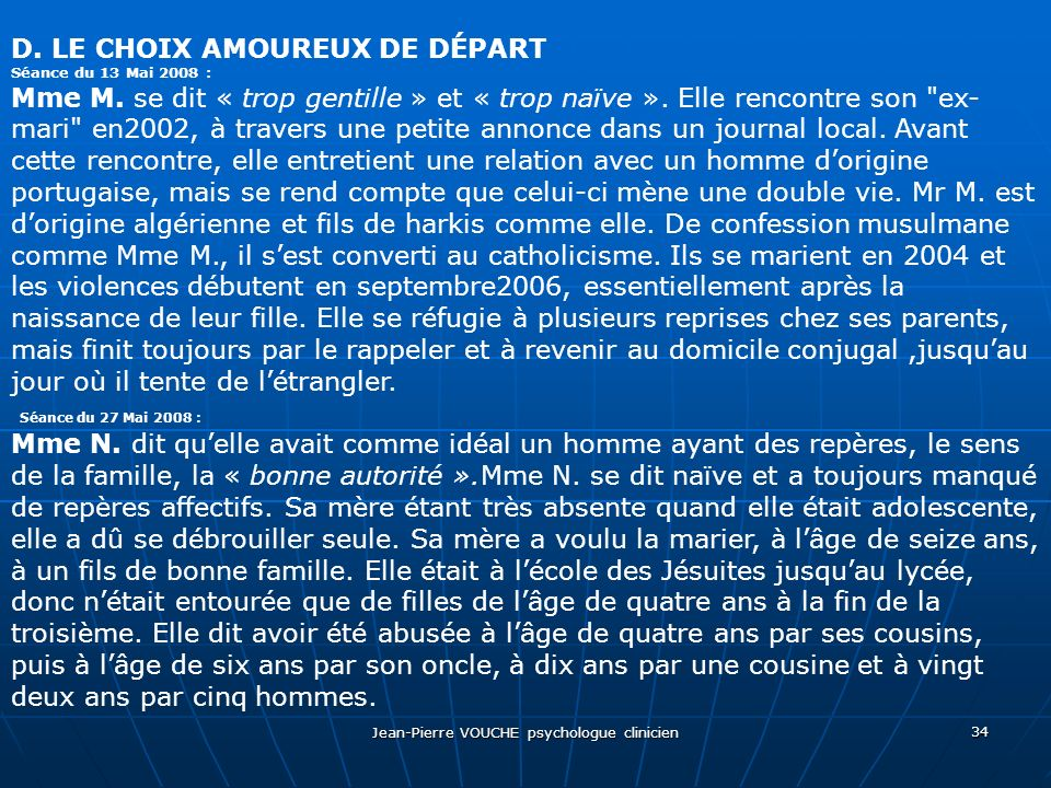 Jean-Pierre VOUCHE psychologue clinicien 34 D. LE CHOIX AMOUREUX DE DÉPART Séance du 13 Mai 2008 : Mme M. se dit « trop gentille » et « trop naïve ».