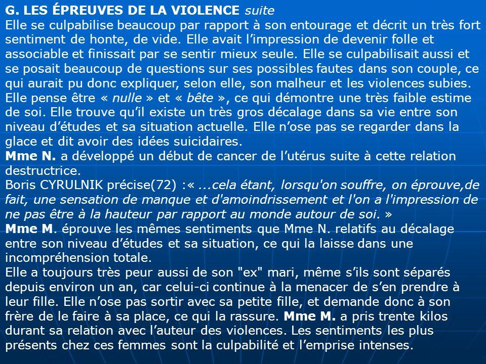 G. LES ÉPREUVES DE LA VIOLENCE suite Elle se culpabilise beaucoup par rapport à son entourage et décrit un très fort sentiment de honte, de vide. Elle