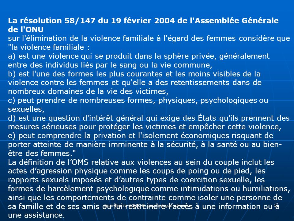 Jean-Pierre VOUCHE psychologue clinicien 5 La résolution 58/147 du 19 février 2004 de l'Assemblée Générale de l'ONU sur l'élimination de la violence f
