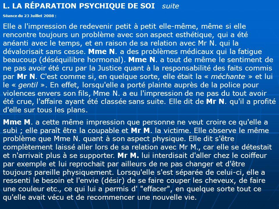 L. LA RÉPARATION PSYCHIQUE DE SOI suite Séance du 23 Juillet 2008 : Elle a l'impression de redevenir petit à petit elle-même, même si elle rencontre t