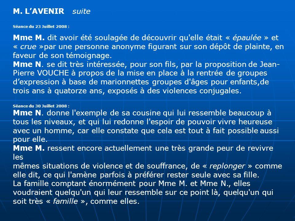 M. LAVENIR suite Séance du 23 Juillet 2008 : Mme M. dit avoir été soulagée de découvrir qu'elle était « épaulée » et « crue »par une personne anonyme