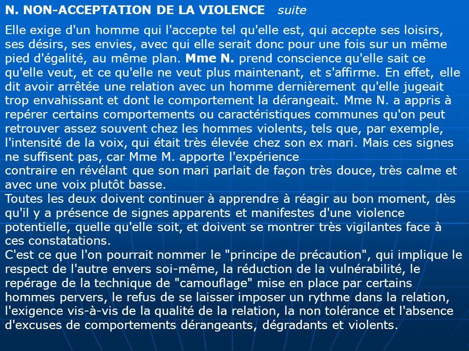 N. NON-ACCEPTATION DE LA VIOLENCE suite Elle exige d'un homme qui l'accepte tel qu'elle est, qui accepte ses loisirs, ses désirs, ses envies, avec qui