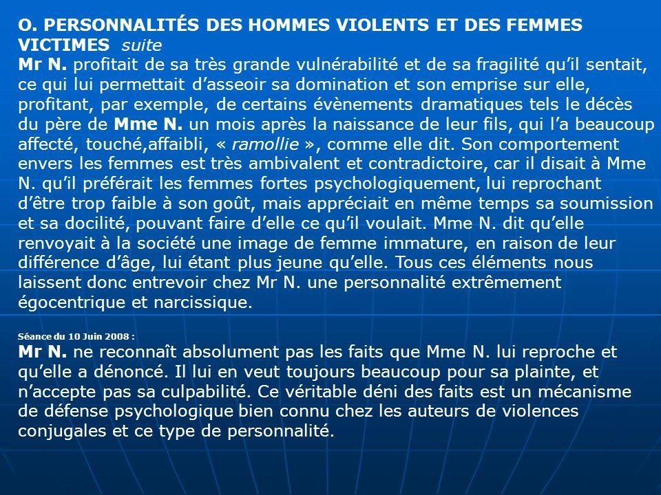 O. PERSONNALITÉS DES HOMMES VIOLENTS ET DES FEMMES VICTIMES suite Mr N. profitait de sa très grande vulnérabilité et de sa fragilité quil sentait, ce