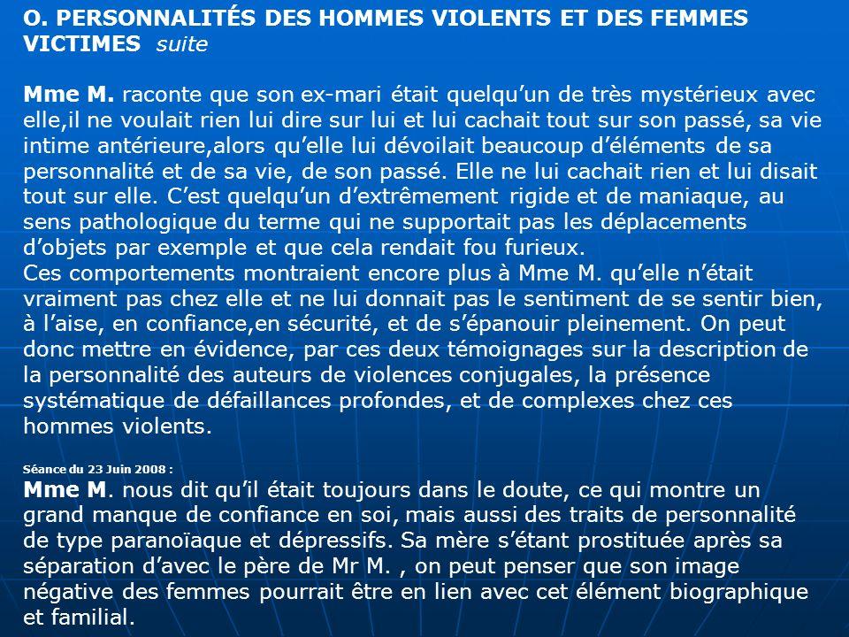 O. PERSONNALITÉS DES HOMMES VIOLENTS ET DES FEMMES VICTIMES suite Mme M. raconte que son ex-mari était quelquun de très mystérieux avec elle,il ne vou