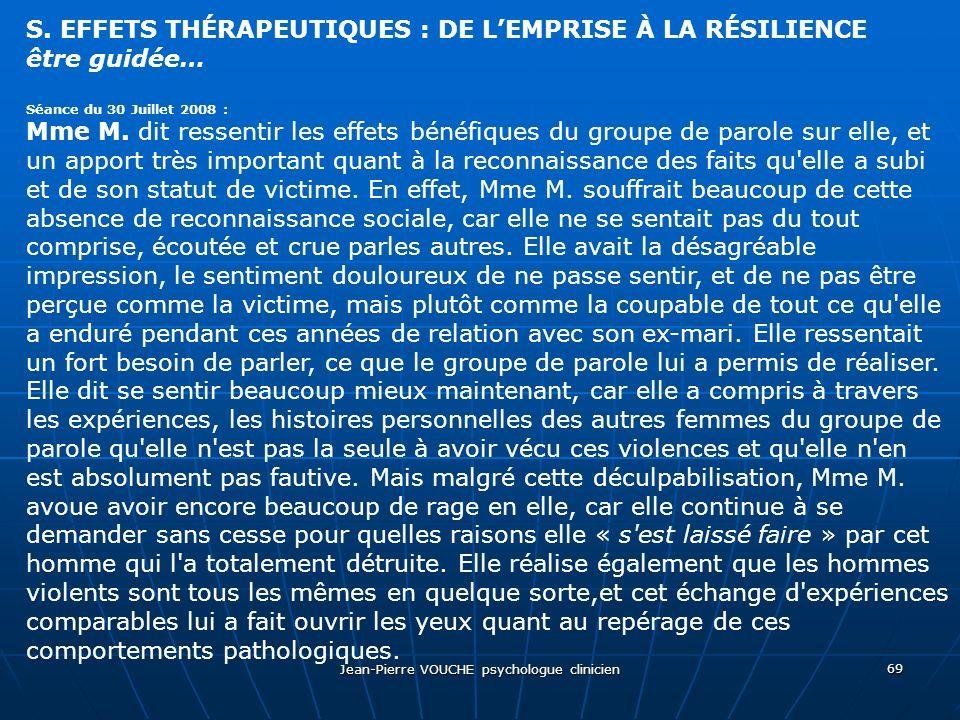 Jean-Pierre VOUCHE psychologue clinicien 69 S. EFFETS THÉRAPEUTIQUES : DE LEMPRISE À LA RÉSILIENCE être guidée… Séance du 30 Juillet 2008 : Mme M. dit