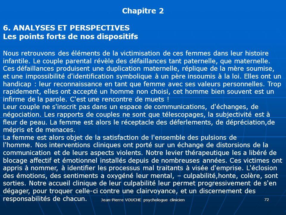 Jean-Pierre VOUCHE psychologue clinicien 72 Chapitre 2 6. ANALYSES ET PERSPECTIVES Les points forts de nos dispositifs Nous retrouvons des éléments de