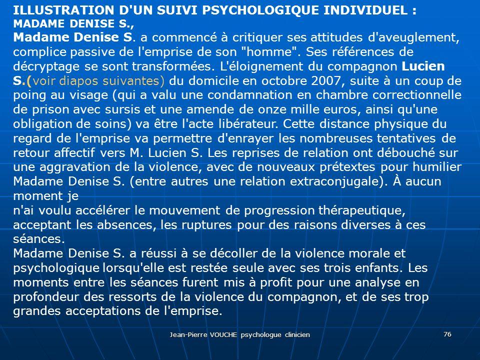 Jean-Pierre VOUCHE psychologue clinicien 76 ILLUSTRATION D'UN SUIVI PSYCHOLOGIQUE INDIVIDUEL : MADAME DENISE S., Madame Denise S. a commencé à critiqu