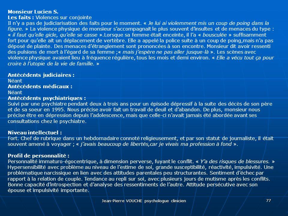 Jean-Pierre VOUCHE psychologue clinicien 77 Monsieur Lucien S. Les faits : Violences sur conjointe Il ny a pas de judiciarisation des faits pour le mo