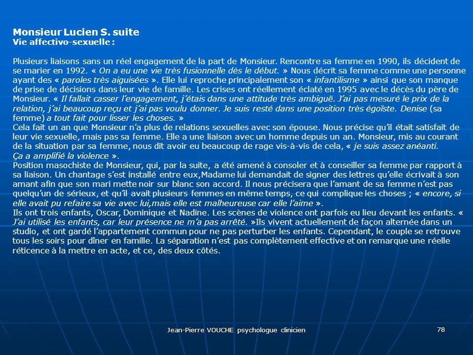 Jean-Pierre VOUCHE psychologue clinicien 78 Monsieur Lucien S. suite Vie affectivo-sexuelle : Plusieurs liaisons sans un réel engagement de la part de