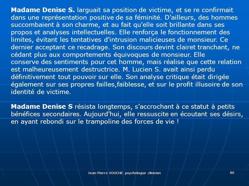 Jean-Pierre VOUCHE psychologue clinicien 80 Madame Denise S. larguait sa position de victime, et se re confirmait dans une représentation positive de