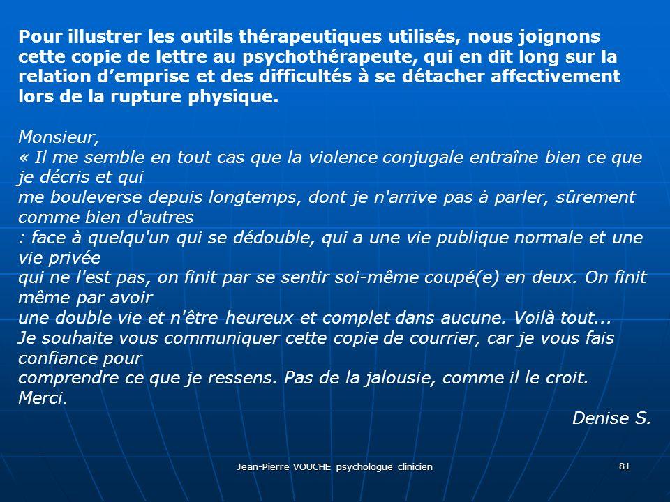 Jean-Pierre VOUCHE psychologue clinicien 81 Pour illustrer les outils thérapeutiques utilisés, nous joignons cette copie de lettre au psychothérapeute