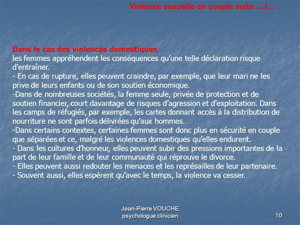 10 Jean-Pierre VOUCHE psychologue clinicien Dans le cas des violences domestiques, les femmes appréhendent les conséquences quune telle déclaration ri