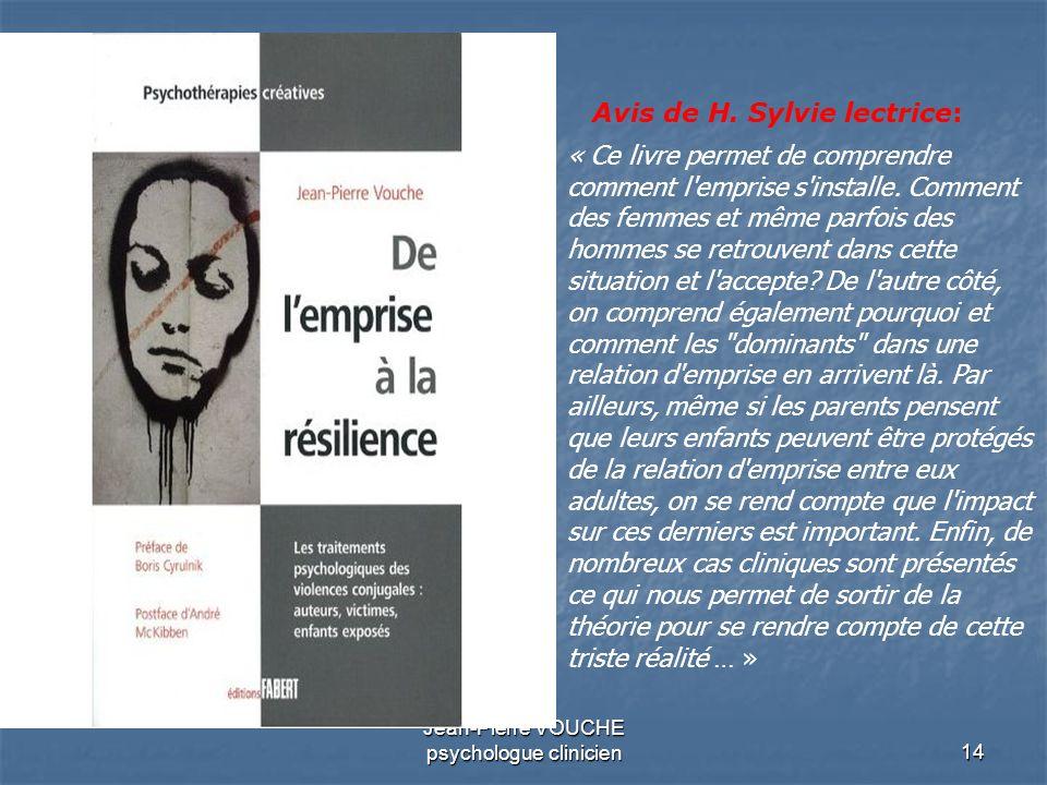14 Jean-Pierre VOUCHE psychologue clinicien « Ce livre permet de comprendre comment l'emprise s'installe. Comment des femmes et même parfois des homme
