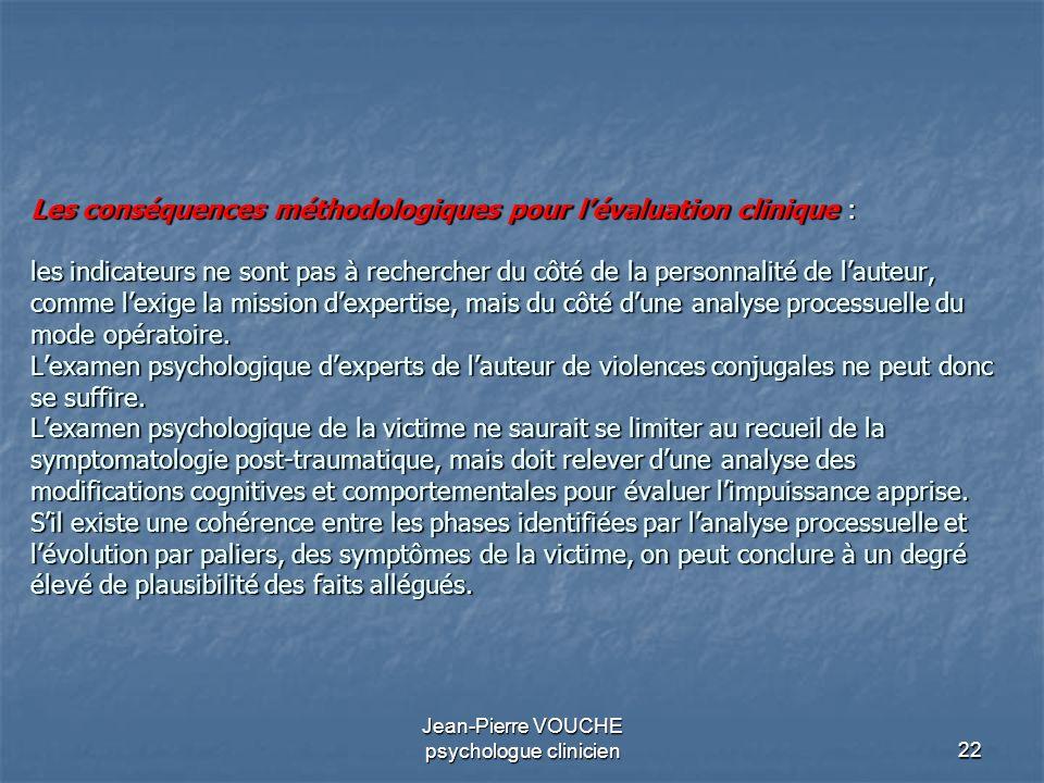 22 Jean-Pierre VOUCHE psychologue clinicien Les conséquences méthodologiques pour lévaluation clinique : les indicateurs ne sont pas à rechercher du c