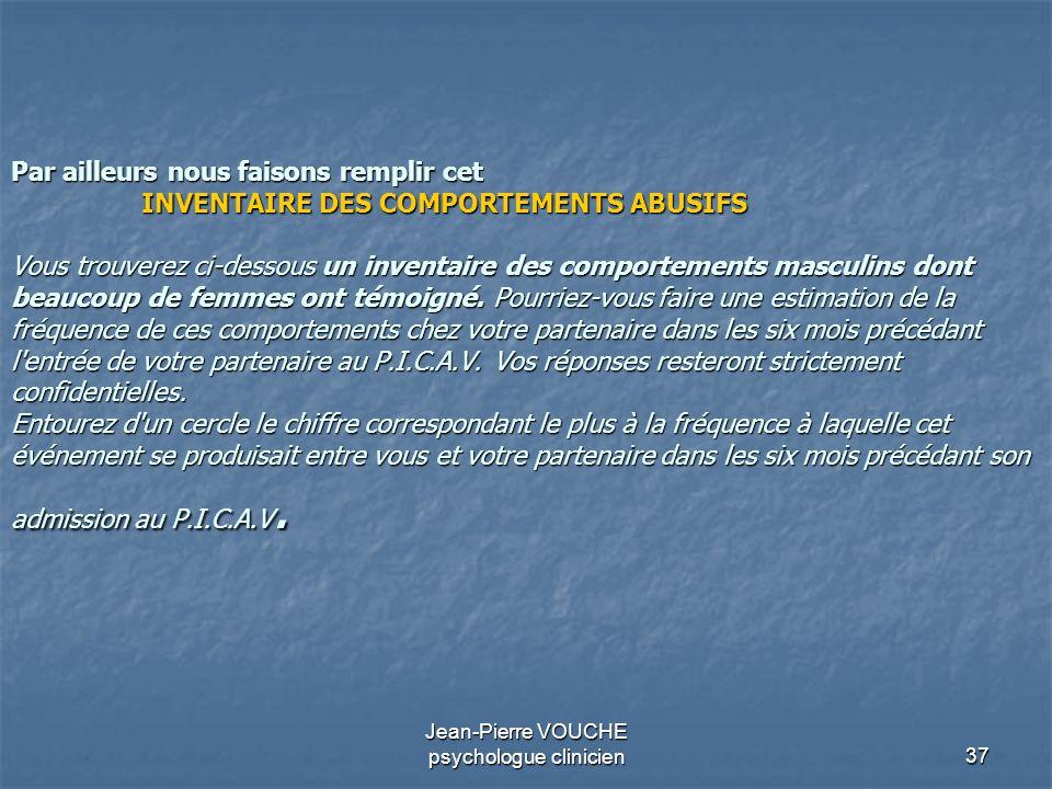 37 Jean-Pierre VOUCHE psychologue clinicien Par ailleurs nous faisons remplir cet INVENTAIRE DES COMPORTEMENTS ABUSIFS Vous trouverez ci-dessous un in