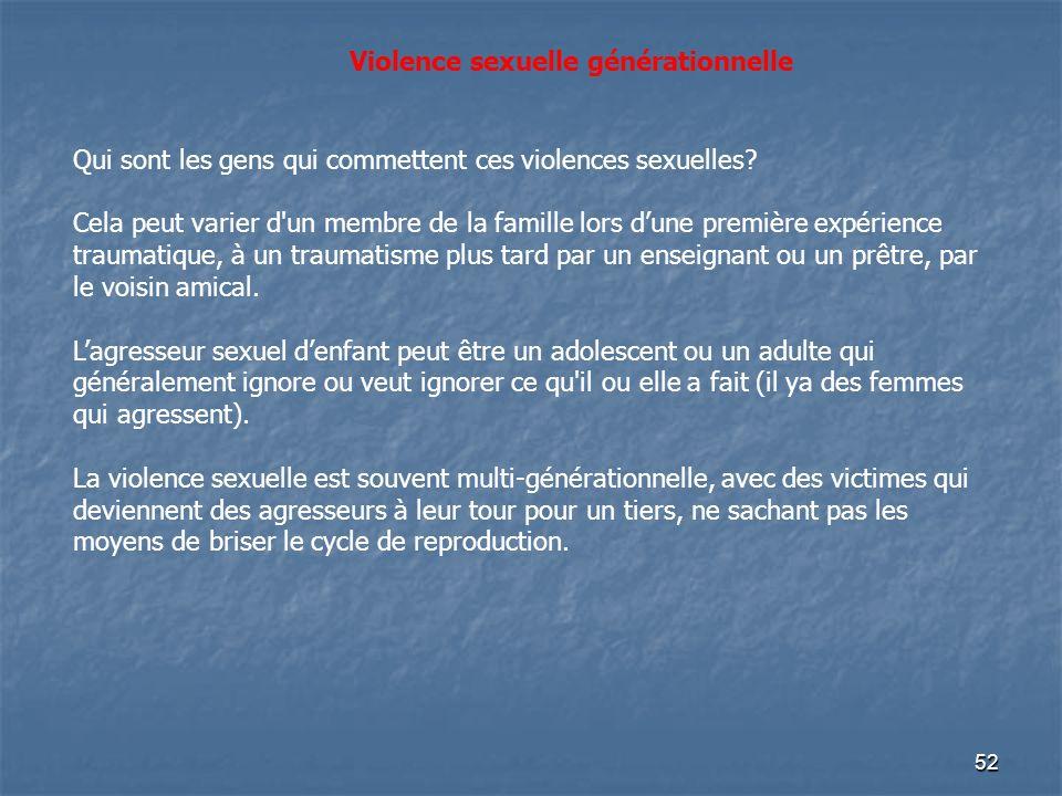 52 Qui sont les gens qui commettent ces violences sexuelles? Cela peut varier d'un membre de la famille lors dune première expérience traumatique, à u