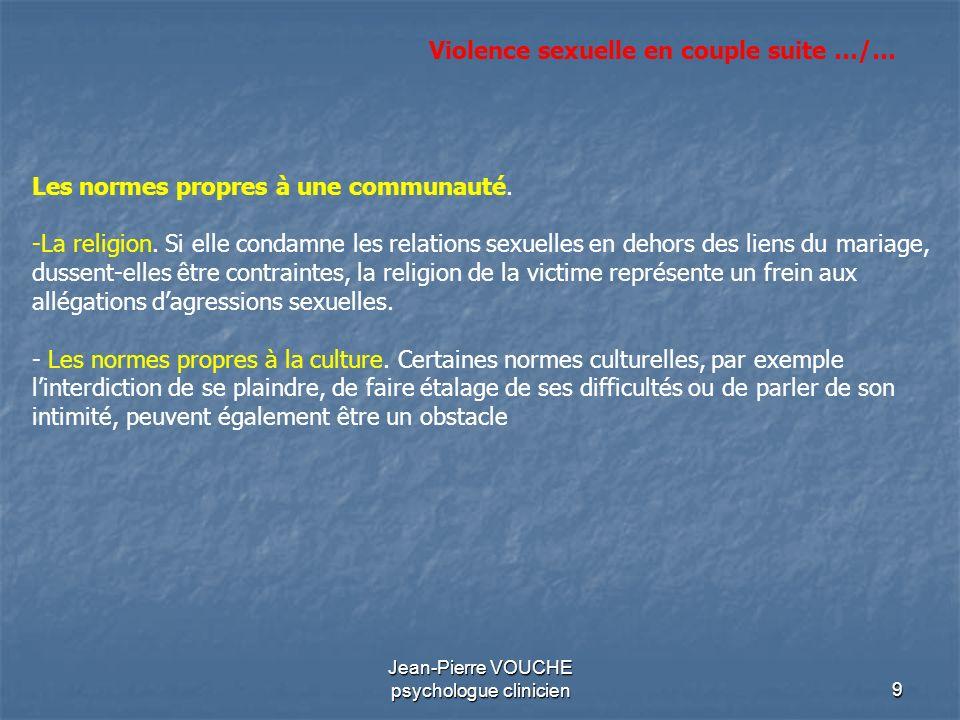 9 Jean-Pierre VOUCHE psychologue clinicien Les normes propres à une communauté. -La religion. Si elle condamne les relations sexuelles en dehors des l