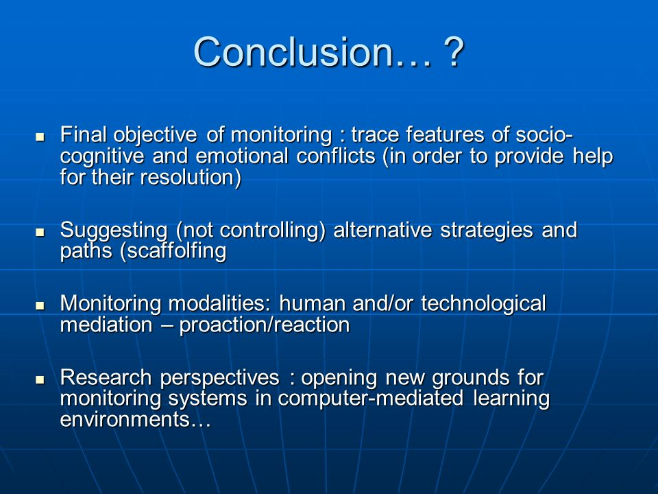 Conclusion… ? Final objective of monitoring : trace features of socio- cognitive and emotional conflicts (in order to provide help for their resolutio
