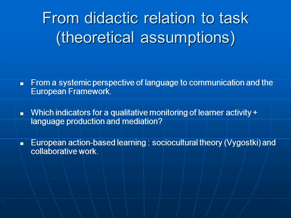 From didactic relation to task (theoretical assumptions) From a systemic perspective of language to communication and the European Framework.