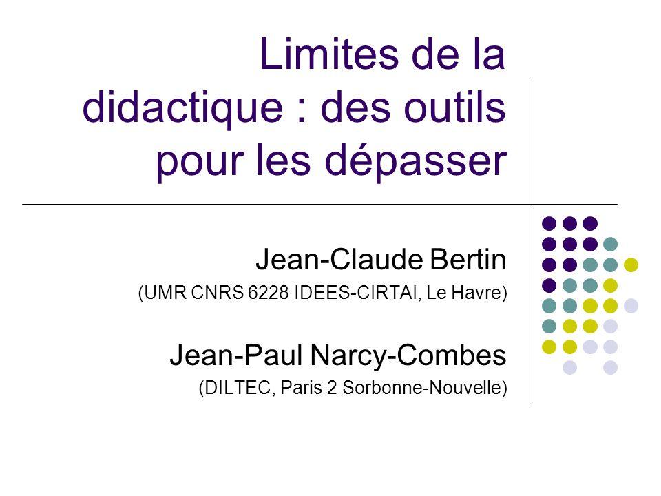 Limites de la didactique : des outils pour les dépasser Jean-Claude Bertin (UMR CNRS 6228 IDEES-CIRTAI, Le Havre) Jean-Paul Narcy-Combes (DILTEC, Pari