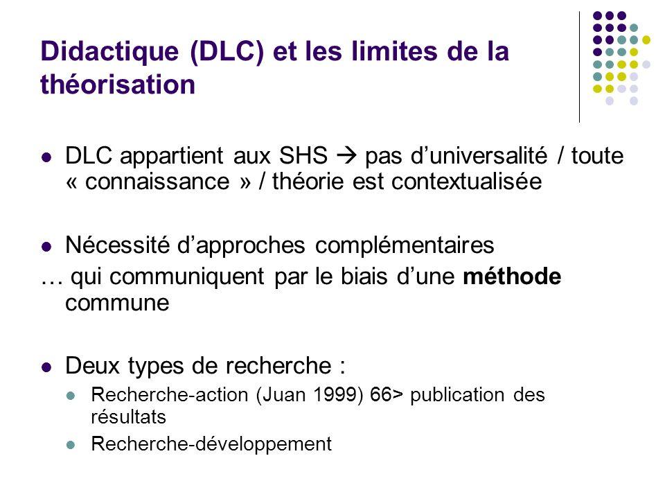 Didactique (DLC) et les limites de la théorisation DLC appartient aux SHS pas duniversalité / toute « connaissance » / théorie est contextualisée Néce