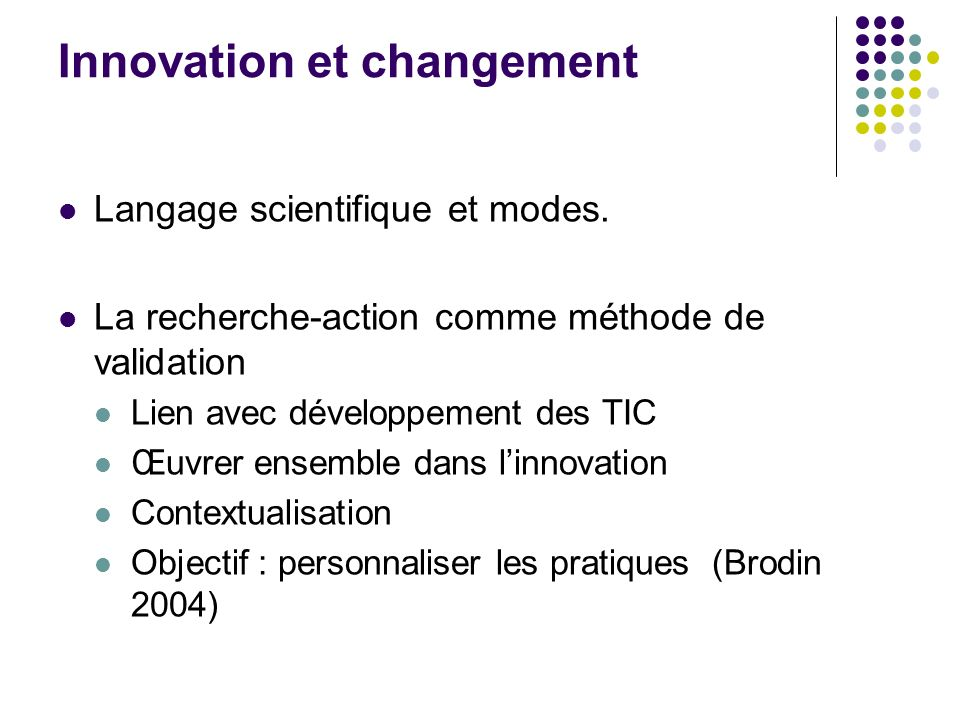 Innovation et changement Langage scientifique et modes. La recherche-action comme méthode de validation Lien avec développement des TIC Œuvrer ensembl
