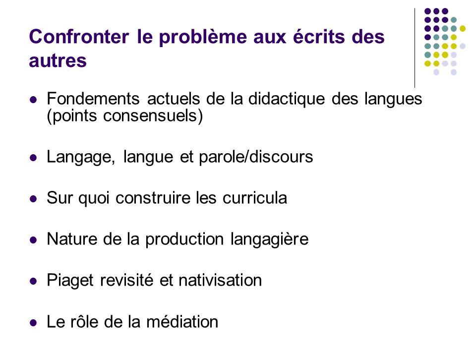 Confronter le problème aux écrits des autres Fondements actuels de la didactique des langues (points consensuels) Langage, langue et parole/discours S