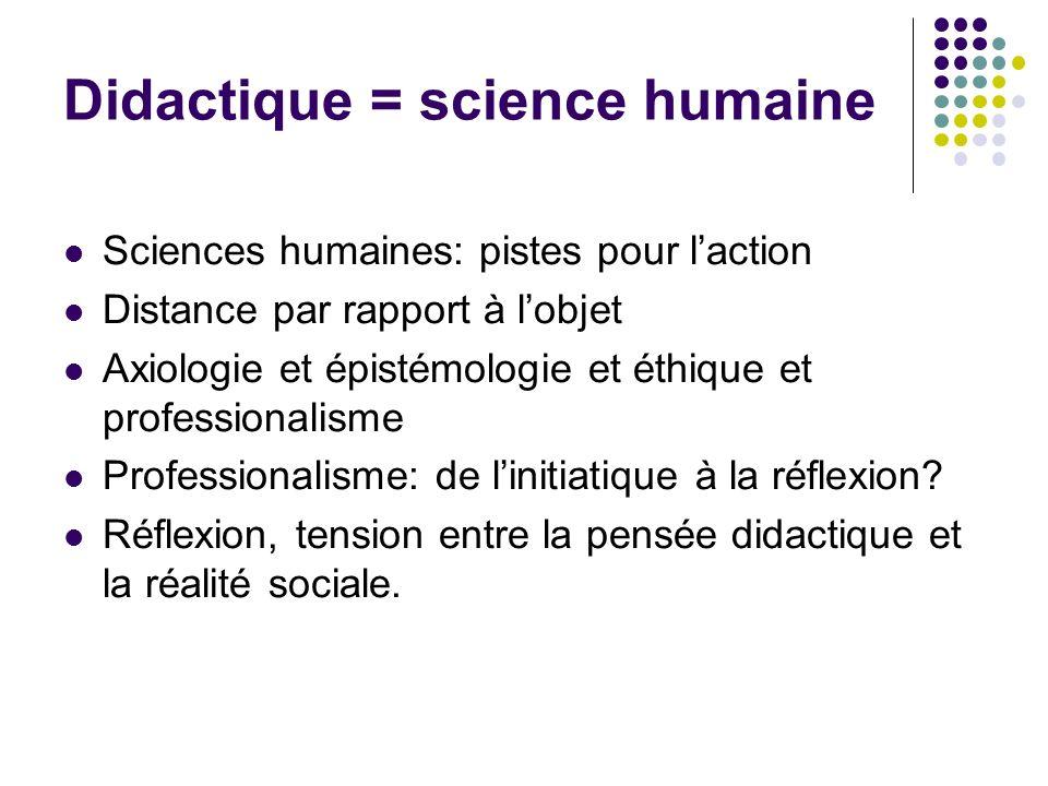 Didactique = science humaine Sciences humaines: pistes pour laction Distance par rapport à lobjet Axiologie et épistémologie et éthique et professiona