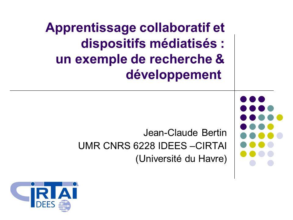 Apprentissage collaboratif et dispositifs médiatisés : un exemple de recherche & développement Jean-Claude Bertin UMR CNRS 6228 IDEES –CIRTAI (Univers