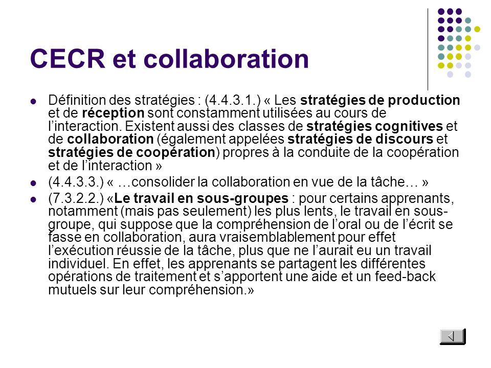 CECR et collaboration Définition des stratégies : (4.4.3.1.) « Les stratégies de production et de réception sont constamment utilisées au cours de lin