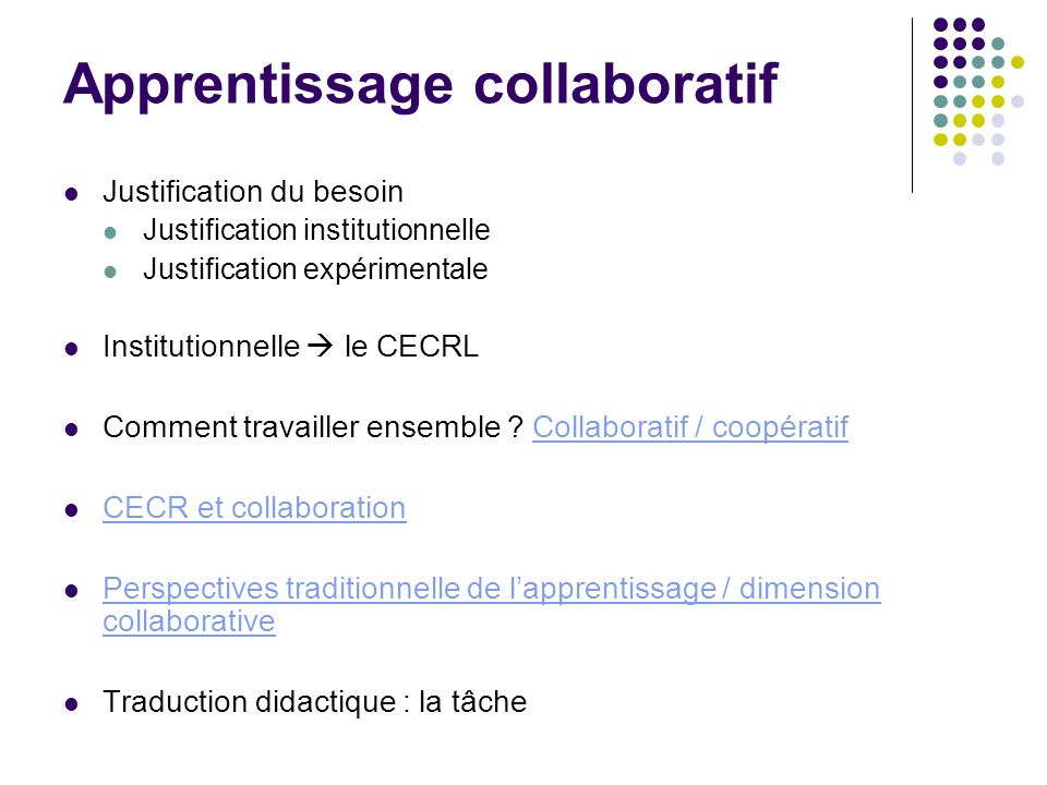 Apprentissage collaboratif Justification du besoin Justification institutionnelle Justification expérimentale Institutionnelle le CECRL Comment travai