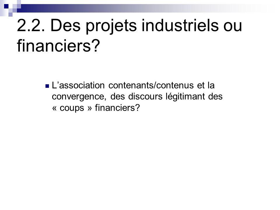 2.2. Des projets industriels ou financiers.