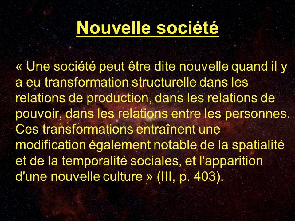 Nouvelle société « Une société peut être dite nouvelle quand il y a eu transformation structurelle dans les relations de production, dans les relations de pouvoir, dans les relations entre les personnes.