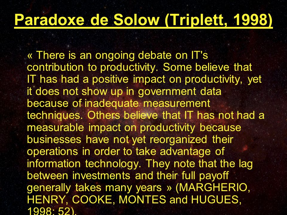 Paradoxe de Solow (Triplett, 1998) « There is an ongoing debate on IT s contribution to productivity.