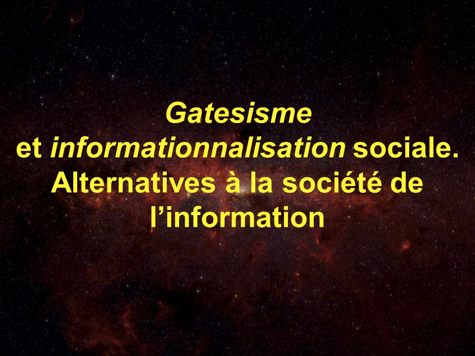 Gatesisme et informationnalisation sociale. Alternatives à la société de linformation