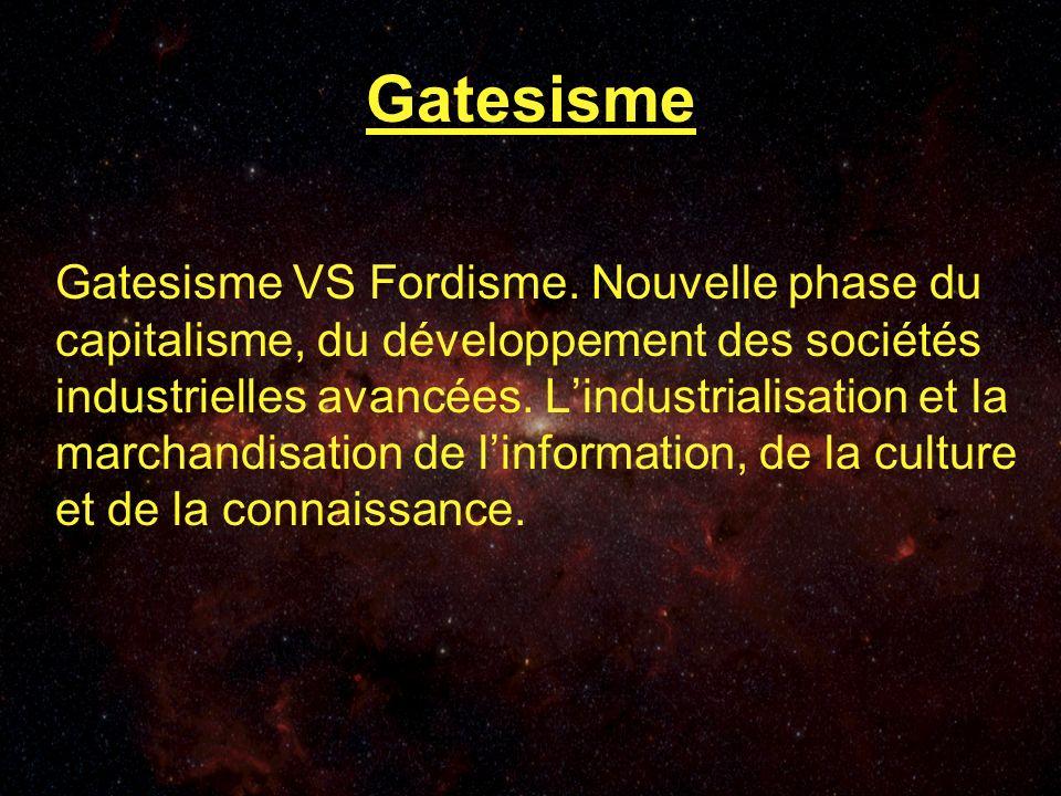Gatesisme Gatesisme VS Fordisme.